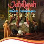 Jahiliyah dalam Pandangan Sayyid Qutb Sebuah Kajian Tafsir Fi Zilal al-Qur'an