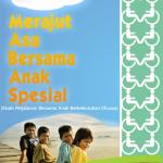 Merajut Asa Bersama Anak Spesial (Kisah Perjalanan Bersama Anak Berkebutuhan Khusus)