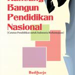 Rancang Bangun Pendidikan Nasional (Catatan Pendidikan untuk Indonesia Berkemajuan)