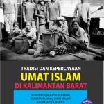 Tradisi dan Kepercayaan Umat Islam di Kalimantan Barat (Buku #3)