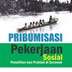 Pribumisasi Pekerjaan Sosial: Penelitian dan Praktek di Sarawak