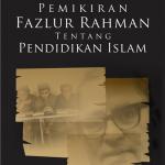 Pemikiran Fazlur Rahman Tentang Pendidikan Islam