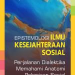 Epistemologi Ilmu Kesejahteraan Sosial: Perjalanan Dialektika Memahami Anatomi Pekerjaan Sosial Profesional
