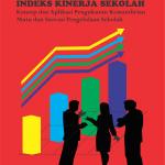 Indeks Kinerja Sekolah: Konsep dan Aplikasi Pengukuran Kemandirian Mutu dan Inovasi Pengelolaan Sekolah