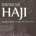 Birokrasi Haji : Penyelenggaraan Ibadah Haji Pemerintah Orde Baru (1966-1998)