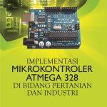 Implementasi Mikrokontroler Atmega328 di Bidang Pertanian dan Industri