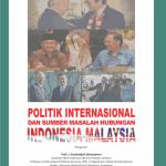 Politik Internasional dan Sumber Masalah Hubungan Indonesia-Malaysia