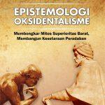 Epistemologi Oksidentalisme, Membongkar Mitos Superioritas Barat, Membangun Kesetaraan Peradaban