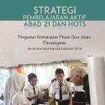 Strategi Pembelajaran Aktif Abad 21 dan HOTS