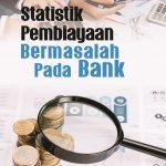 Statistik Pembiayaan Bermasalah pada Bank