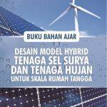 Desain Model Hybrid Tenaga Sel Surya dan Tenaga Hujan untuk Skala Rumah Tangga