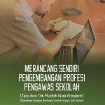 Merancang Sendiri Pengembangan Profesi Pengawas Sekolah (Tips dan Trik Mudah Naik Pangkat)