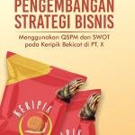 Pengembangan Strategi Bisnis: Menggunakan QSPM dan SWOT pada Keripik Bekicot di PT. X