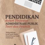 Pendidikan dalam Tinjauan Administrasi Publik: Teori & Praktik
