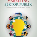 Marketing Sektor Publik Tool untuk Meningkatkan Kinerja Instansi Pemerintah