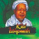 Kiai Istiqomah: Biografi RKH. Muhammad Syamsul Arifin