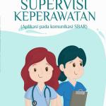 BUKU PEDOMAN SUPERVISI KEPERAWATAN: Aplikasi pada Komunikasi SBAR