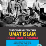 Tradisi dan Kepercayaan Umat Islam di Kalimantan Barat (Buku #2)