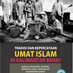 Tradisi dan Kepercayaan Umat Islam di Kalimantan Barat (Buku #1)