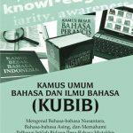 Kamus Umum Bahasa dan Ilmu Bahasa (KUBIB): Mengenal Bahasa-Bahasa Nusantara, Bahasa-Bahasa Asing, dan Memahami Pelbagai Istilah Bidang Ilmu Bahasa Mutakhir