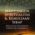 Membangun Spiritualitas dan Kemuliaan Sikap (Rekonstruksi Pemahaman Aqidah dan Implikasinya)