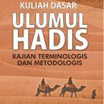 Kuliah Dasar Ulumul Hadis: Kajian Terminologis dan Metodologis