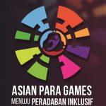Asian Para Games Menuju Peradaban Inklusif