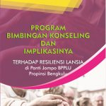 Program Bimbingan Konseling dan Implikasinya terhadap Resiliensi Lansia di Panti Jompo BPPLU Propinsi Bengkulu