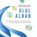 Generasi Ulul Albab: Mewujudkan Generasi Berakal, Berintelektual Tinggi, Beradab, dan Berbahagia dengan Ketakwaan