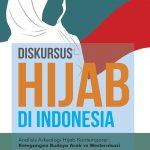 Diskursus Hijab di Indonesia (Analisis Arkeologi Hijab Kontemporer: Ketegangan Budaya Arab vs Westernisasi)