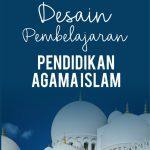 DESAIN PEMBELAJARAN PENDIDIKAN AGAMA ISLAM