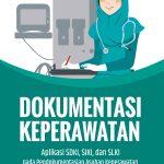 DOKUMENTASI KEPERAWATAN (Aplikasi SDKI, SIKI, dan SLKI pada Pendokumentasian Asuhan Keperawatan)